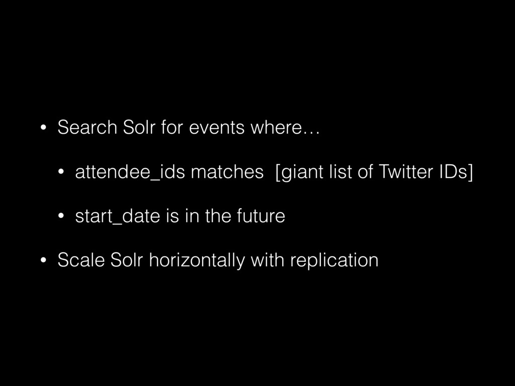 • Search Solr for events where… • attendee_ids ...