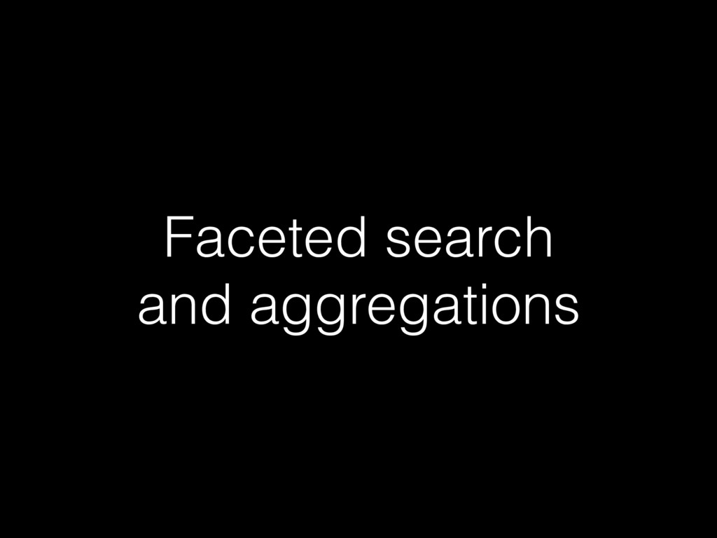 Faceted search and aggregations