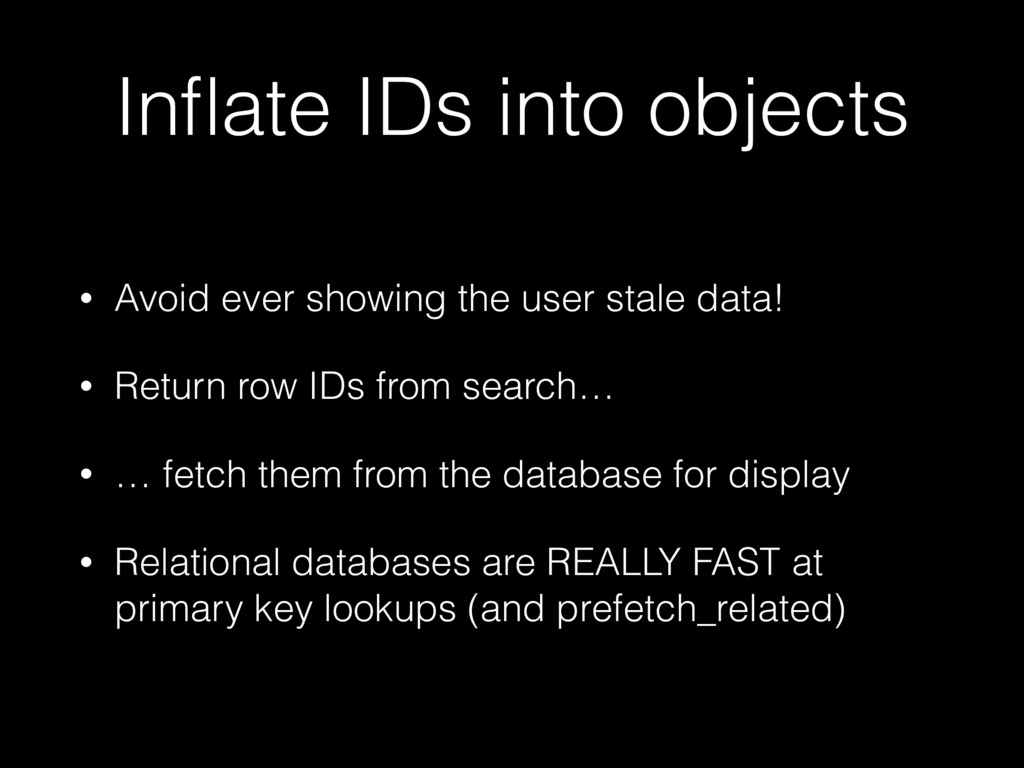 Inflate IDs into objects • Avoid ever showing th...