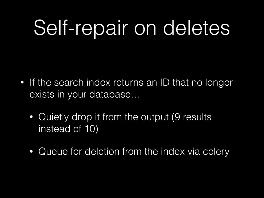 Self-repair on deletes • If the search index re...