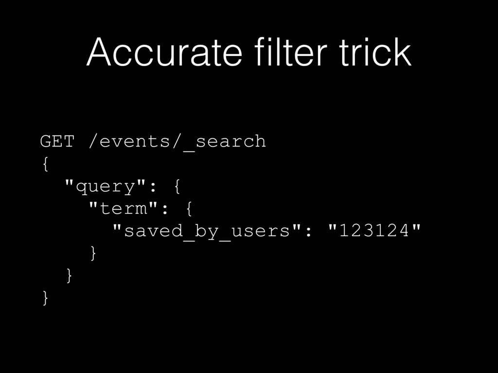 "Accurate filter trick GET /events/_search { ""que..."