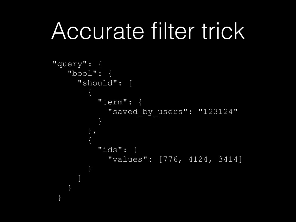 "Accurate filter trick ""query"": { ""bool"": { ""shou..."