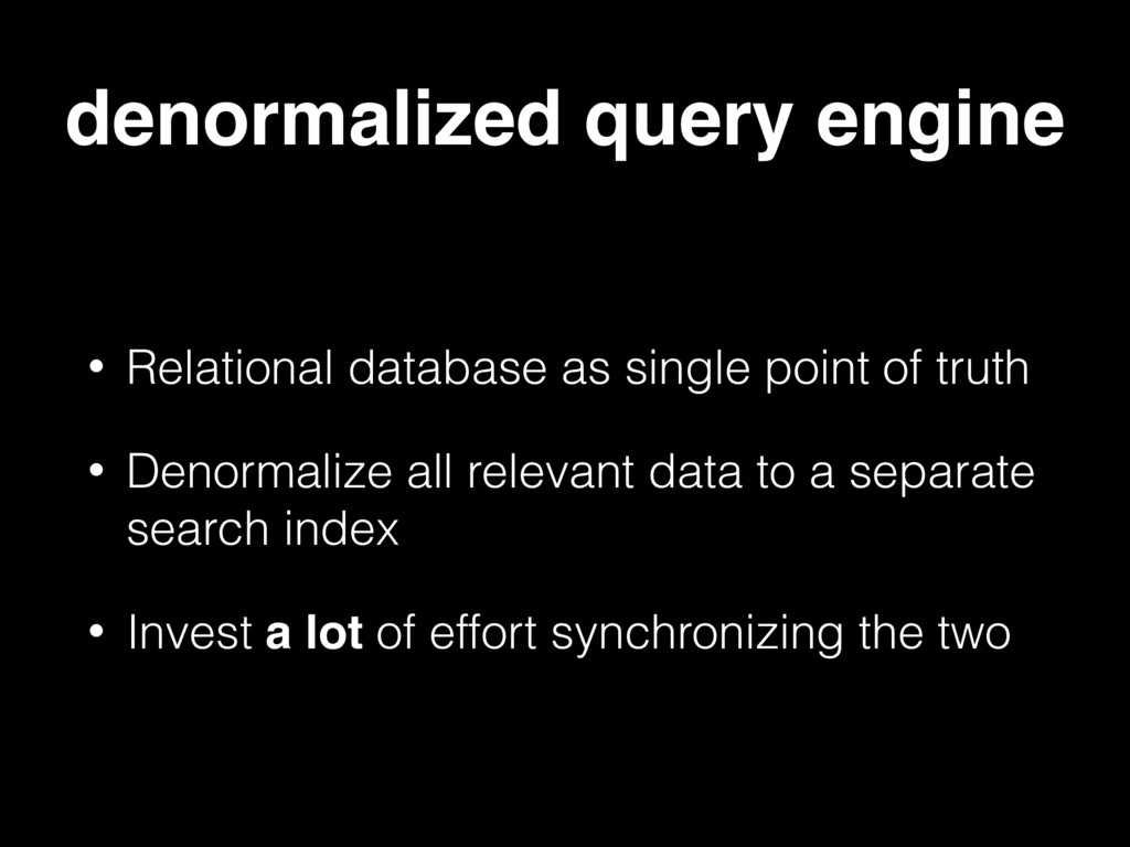 denormalized query engine • Relational database...