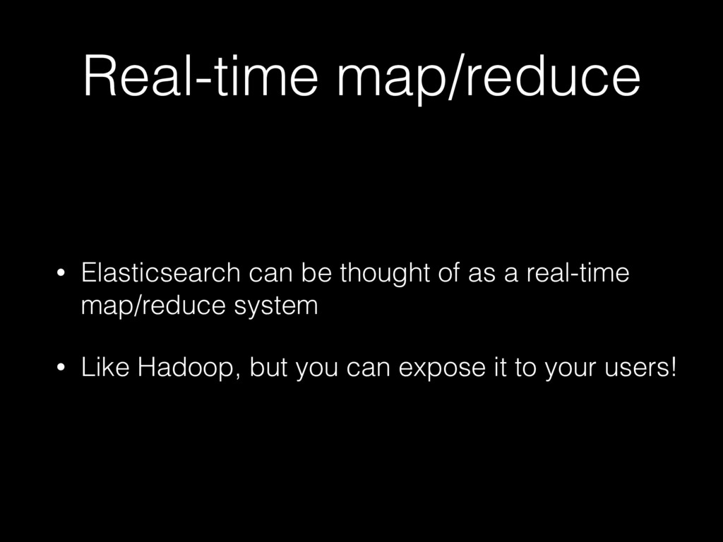 Real-time map/reduce • Elasticsearch can be tho...