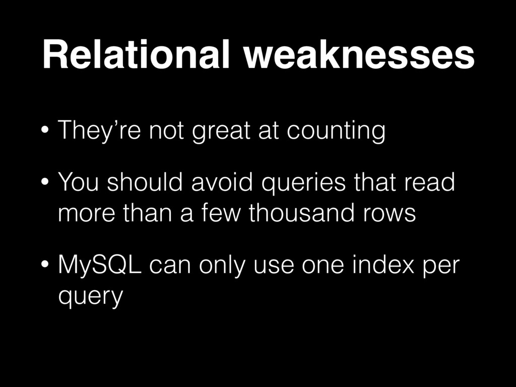 Relational weaknesses • They're not great at co...
