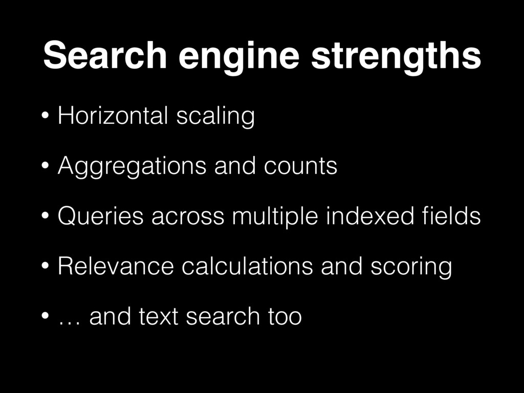 Search engine strengths • Horizontal scaling • ...