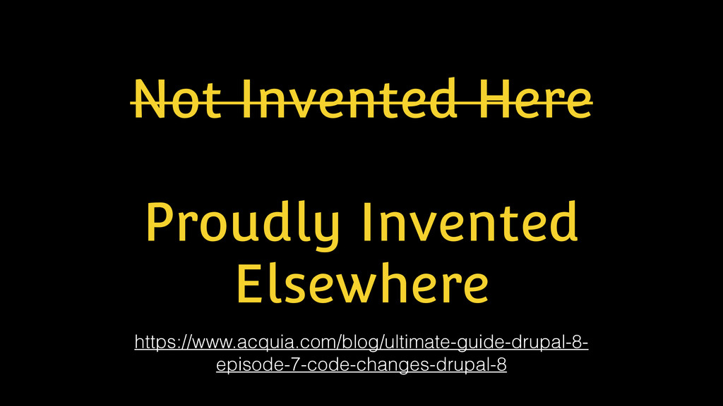 Not Invented Here ! Proudly Invented Elsewhere ...