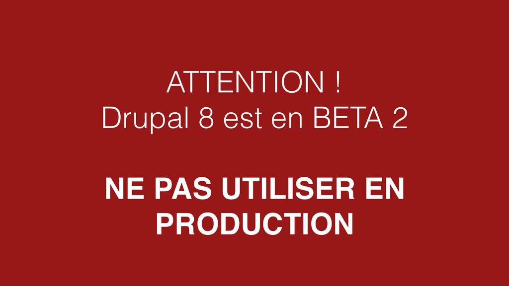 ATTENTION ! Drupal 8 est en BETA 2 ! NE PAS UTI...