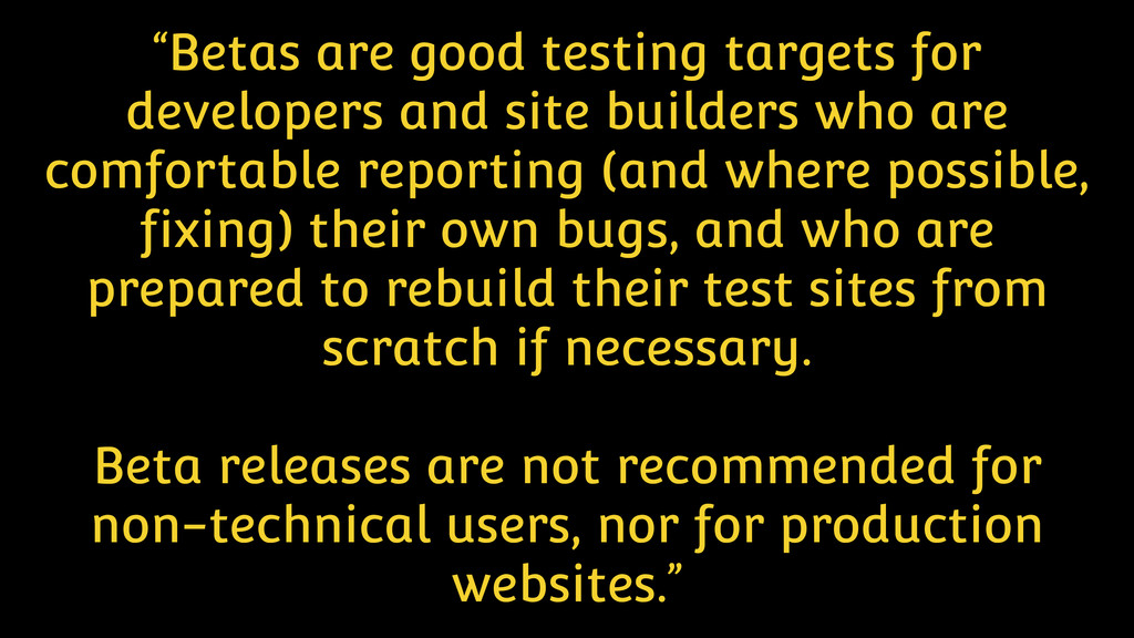 """Betas are good testing targets for developers ..."