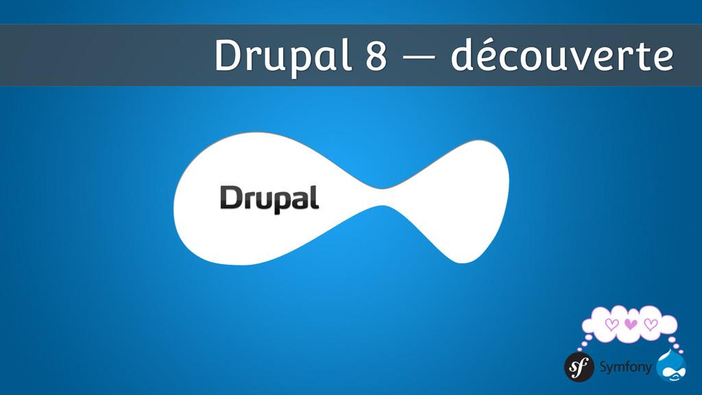 Drupal 8 — découverte