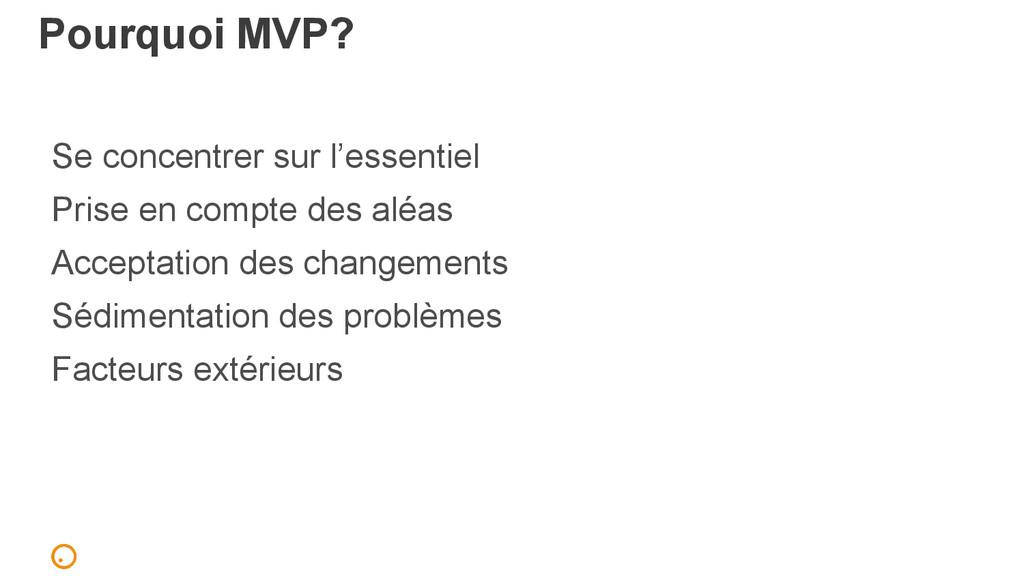 Pourquoi MVP? Se concentrer sur l'essentiel Pri...
