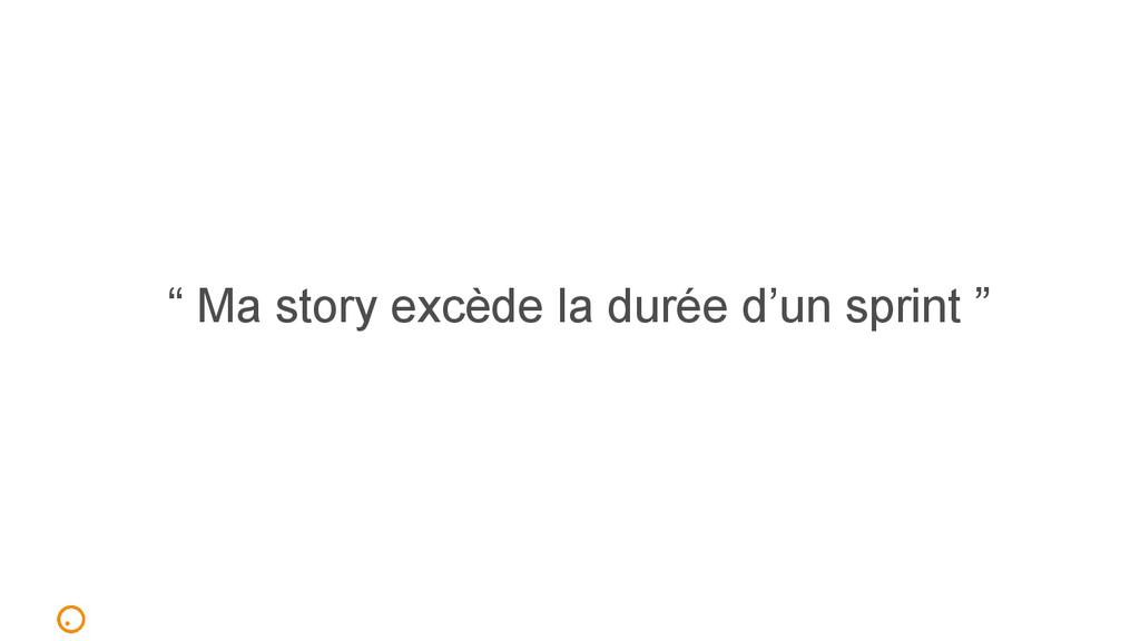 """"""" Ma story excède la durée d'un sprint """""""