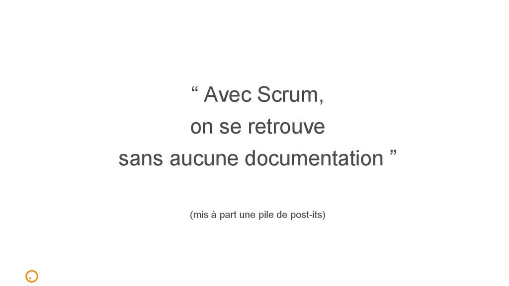 """"""" Avec Scrum, on se retrouve sans aucune docume..."""