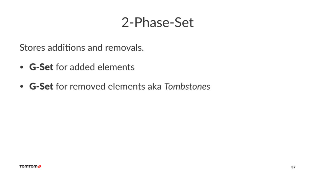 2-Phase-Set Stores addi+ons and removals. • G-S...