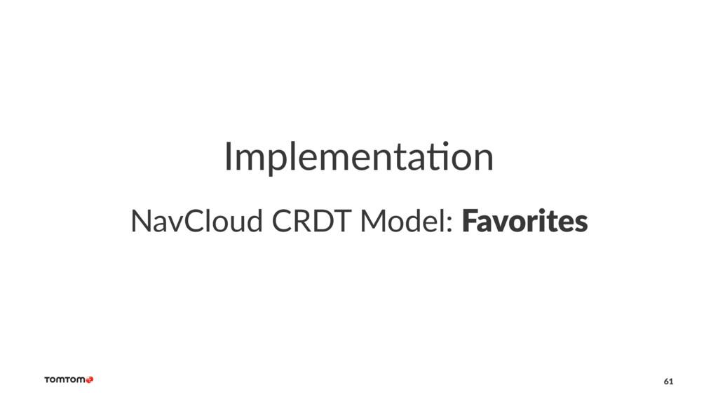 Implementa)on NavCloud CRDT Model: Favorites 61