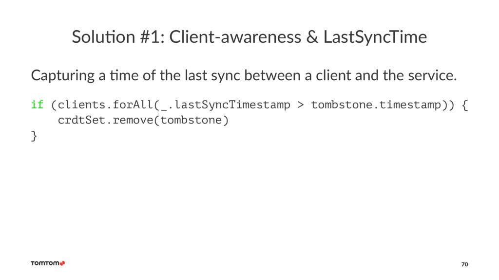 Solu%on #1: Client-awareness & LastSyncTime Cap...