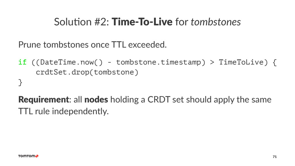 Solu%on #2: Time-To-Live for tombstones Prune t...