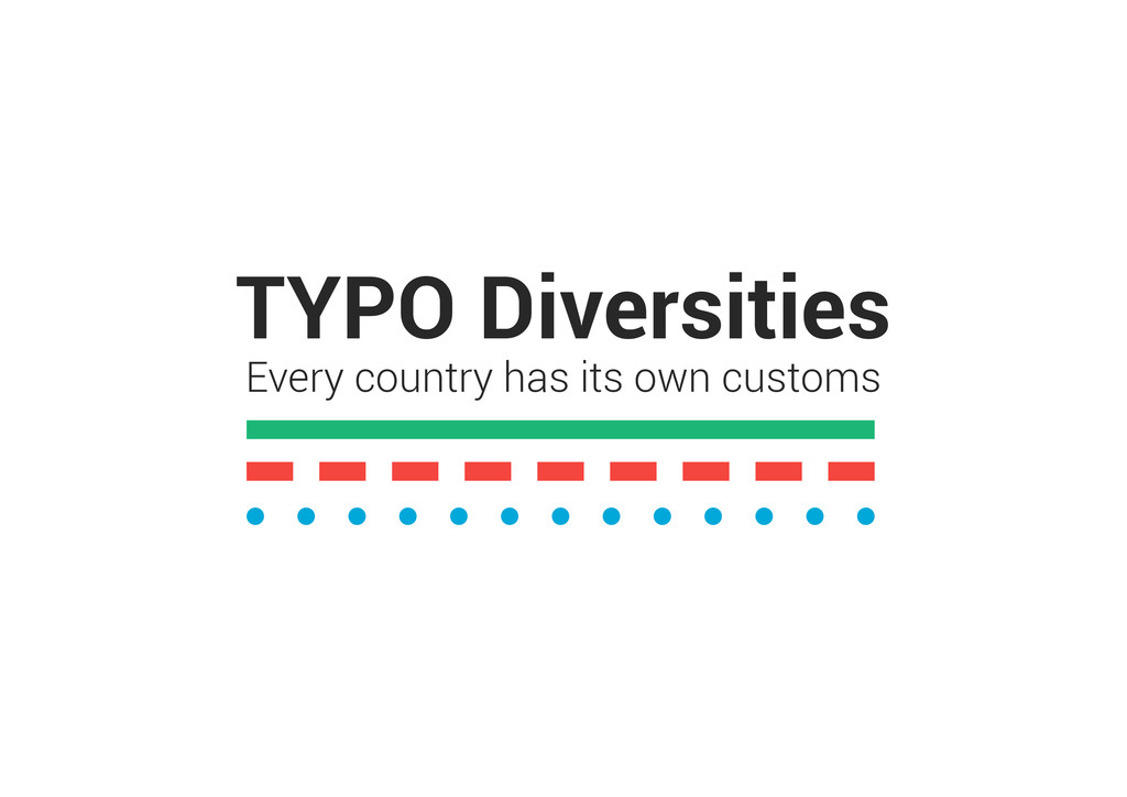 TYPO Diversities Every country has its own cust...