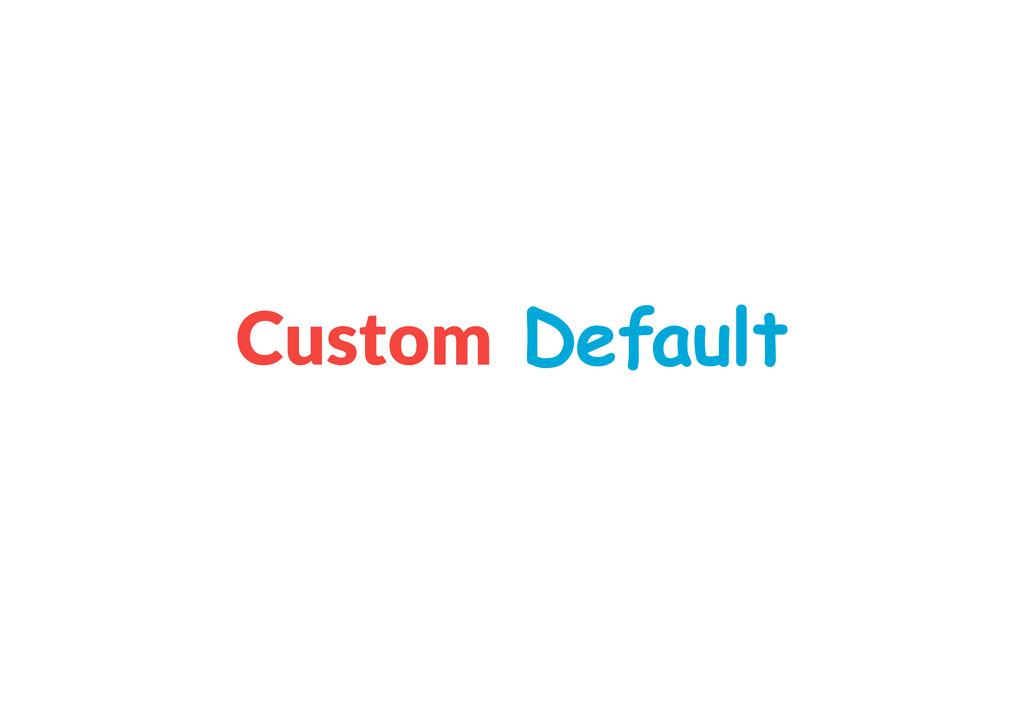Custom Default