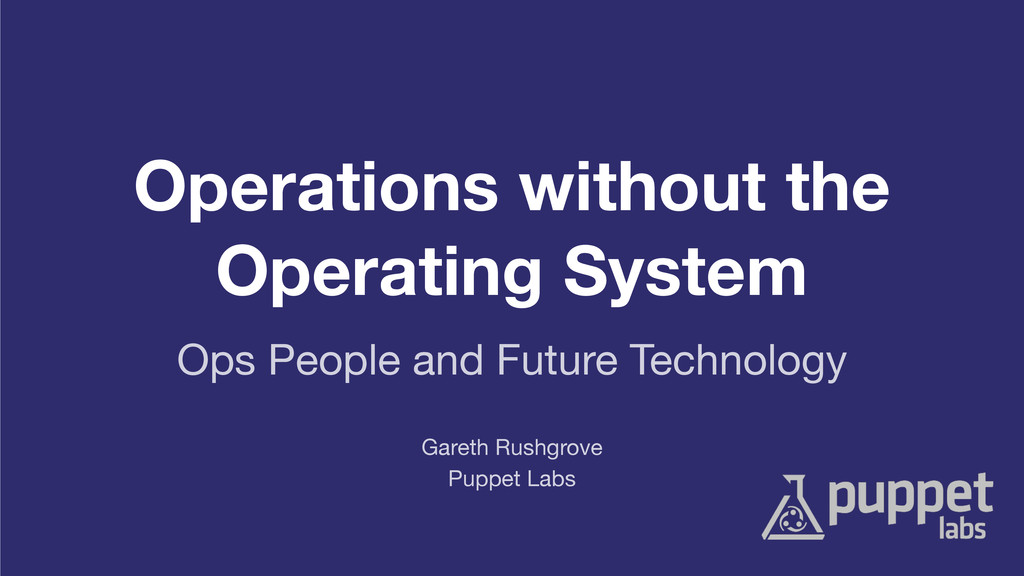Operations without the Operating System Puppet ...