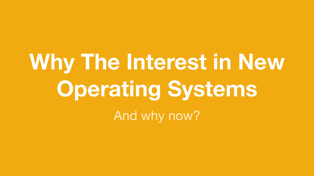 Why The Interest in New Operating Systems And w...