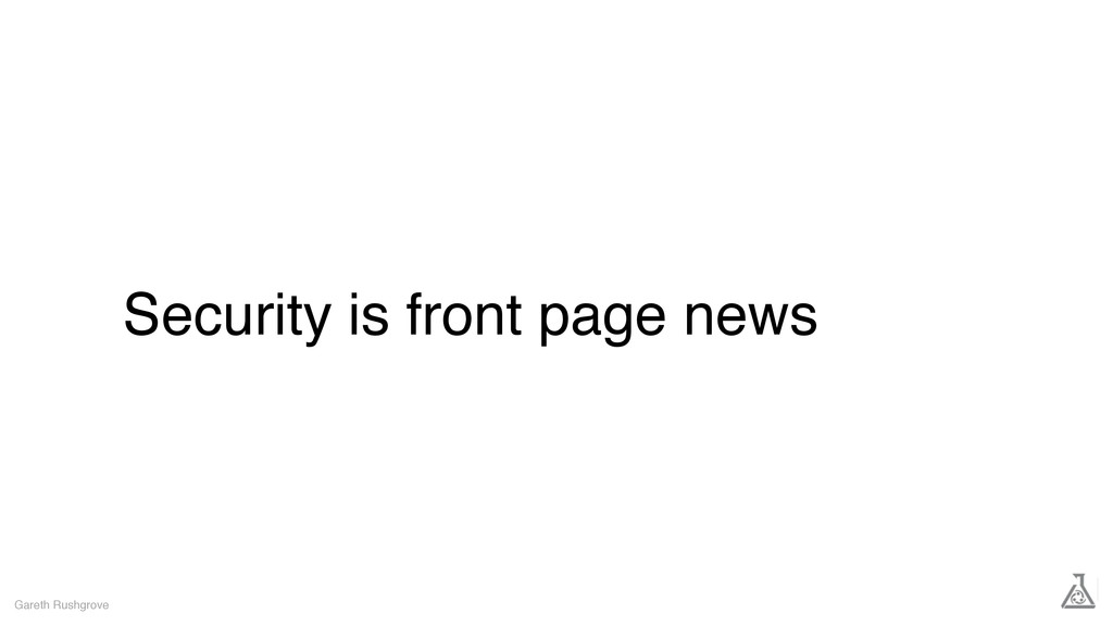 Security is front page news Gareth Rushgrove