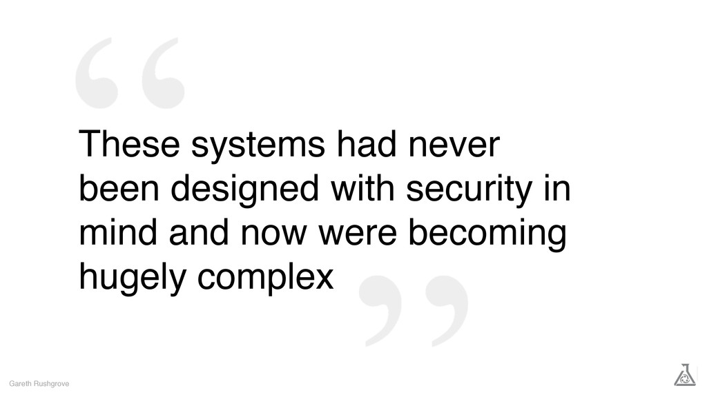 These systems had never been designed with secu...