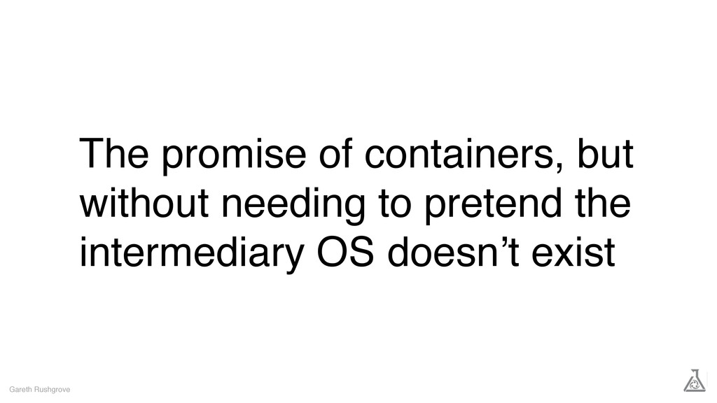 The promise of containers, but without needing ...
