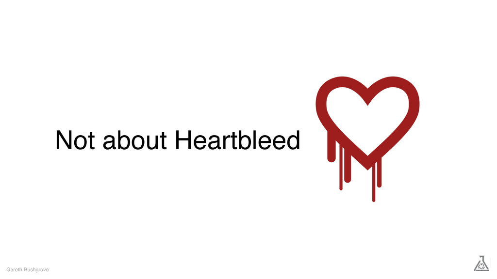 Not about Heartbleed Gareth Rushgrove