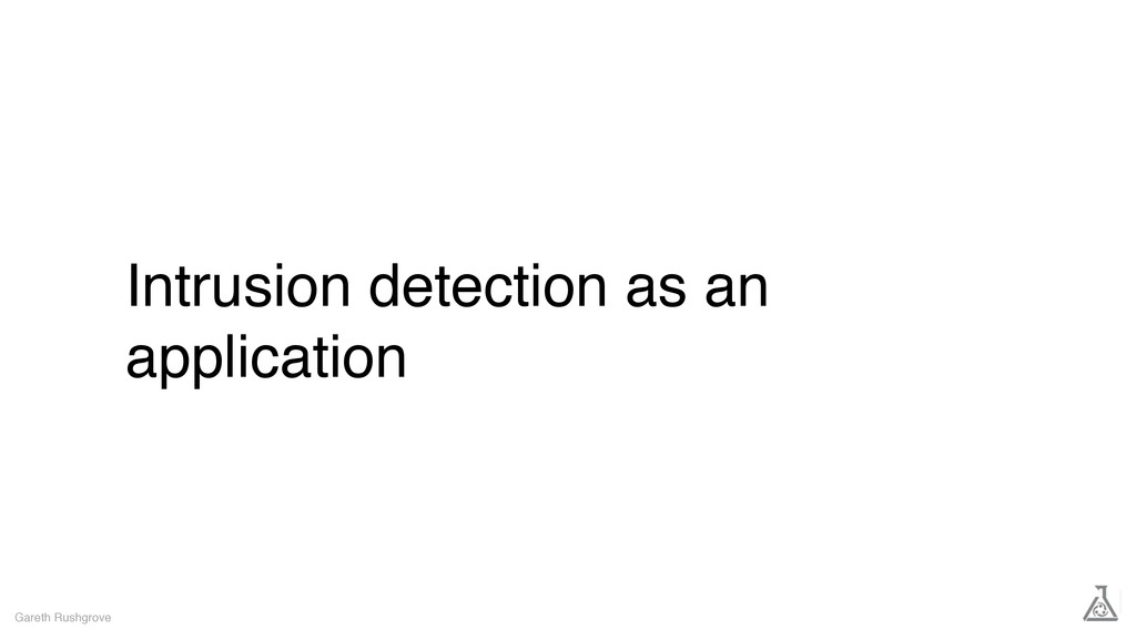 Intrusion detection as an application Gareth Ru...