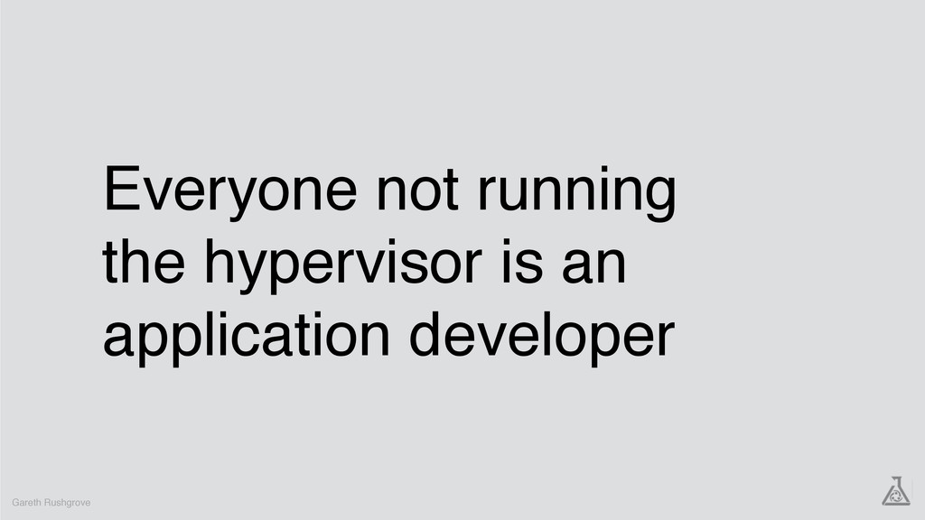 Everyone not running the hypervisor is an appli...