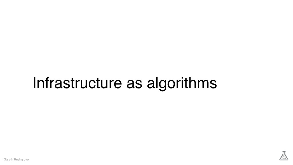 Infrastructure as algorithms Gareth Rushgrove