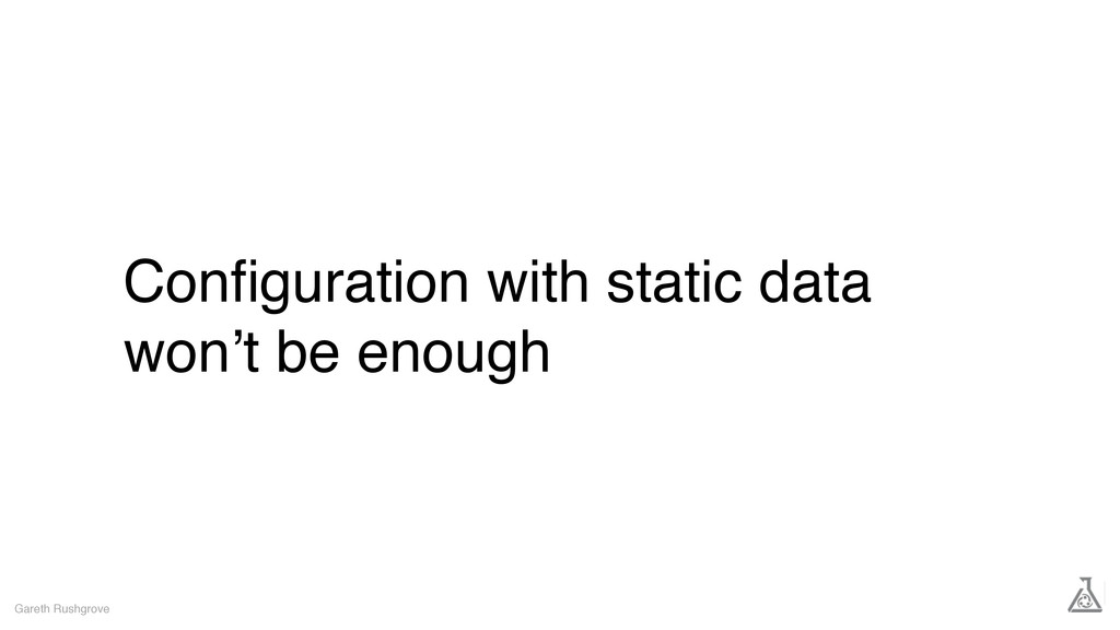 Configuration with static data won't be enough G...