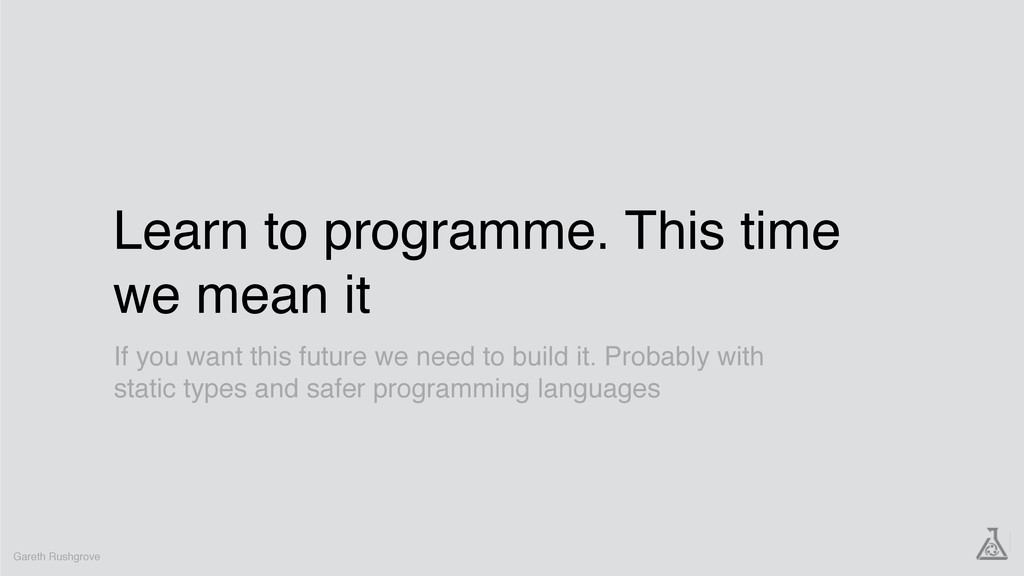 Learn to programme. This time we mean it Gareth...
