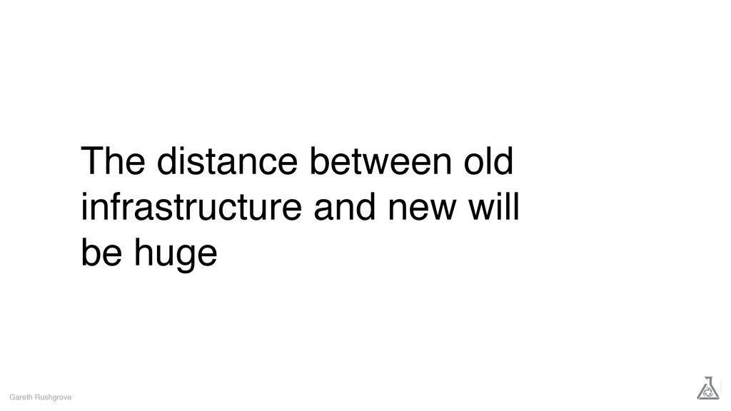 The distance between old infrastructure and new...
