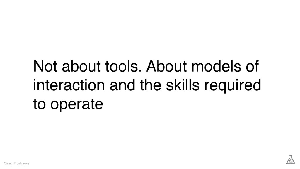 Not about tools. About models of interaction an...