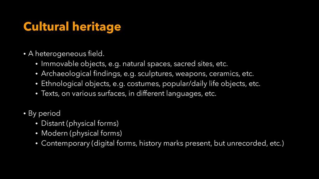 Cultural heritage • A heterogeneous field. • Im...