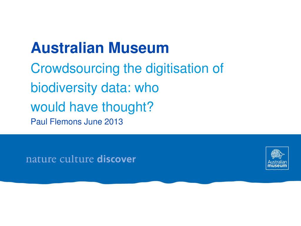Australian Museum Crowdsourcing the digitisatio...