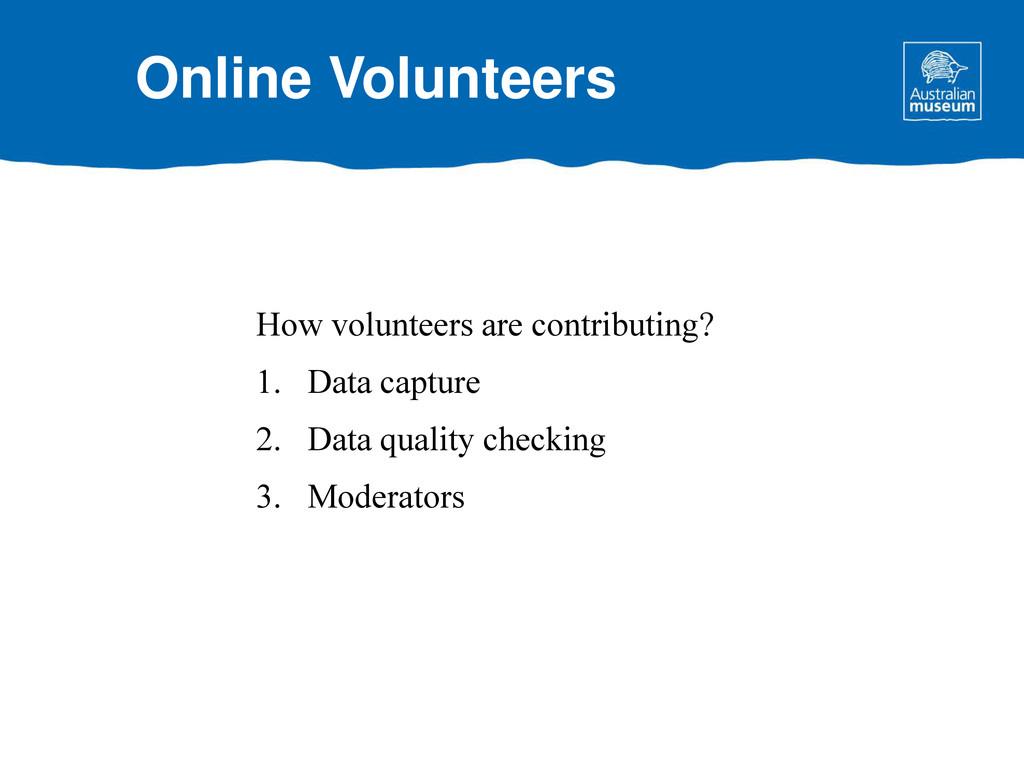 How volunteers are contributing? 1. Data captur...