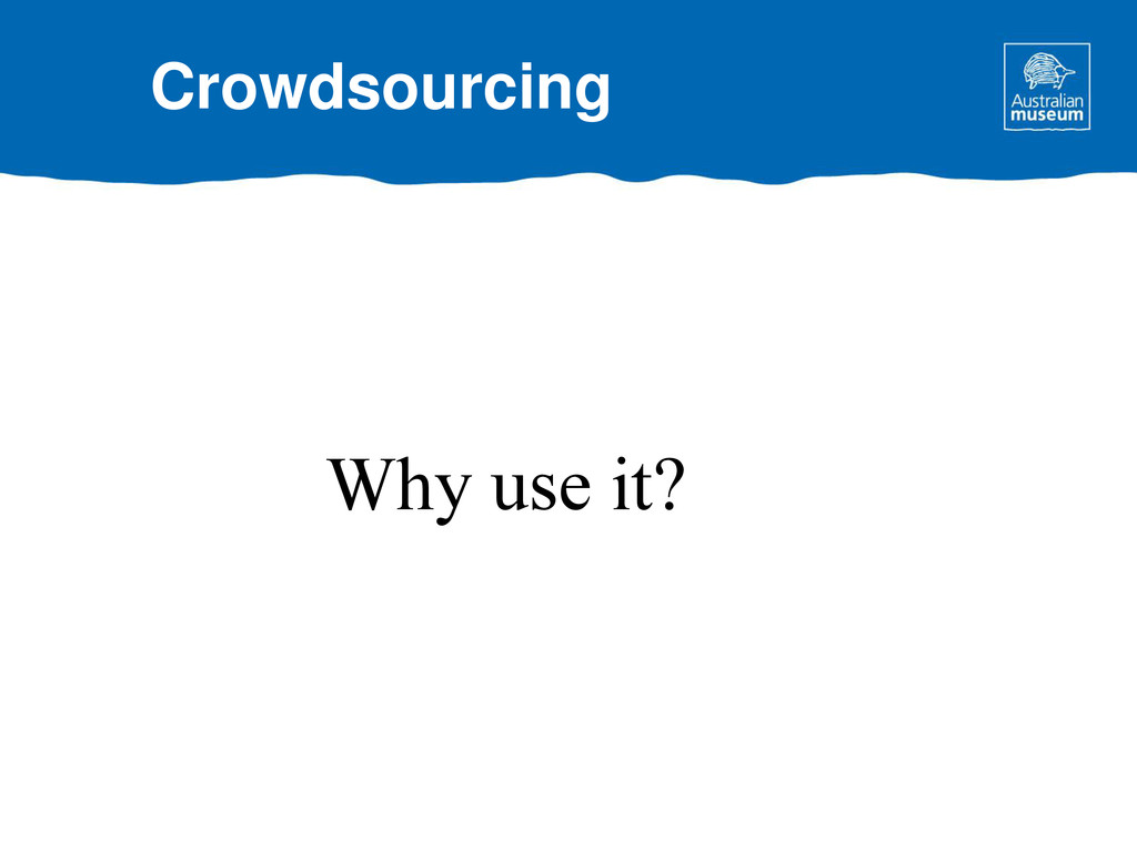 Why use it? Crowdsourcing