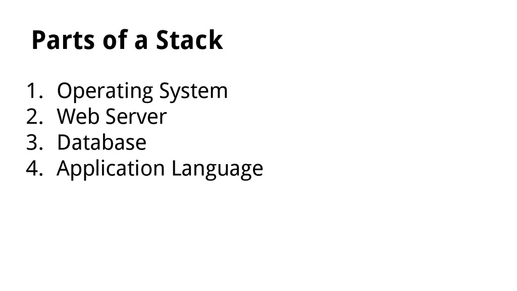 Parts of a Stack 1. Operating System 2. Web Ser...