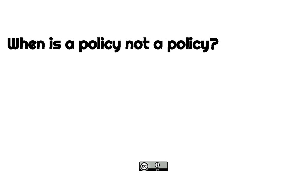 When is a policy not a policy?