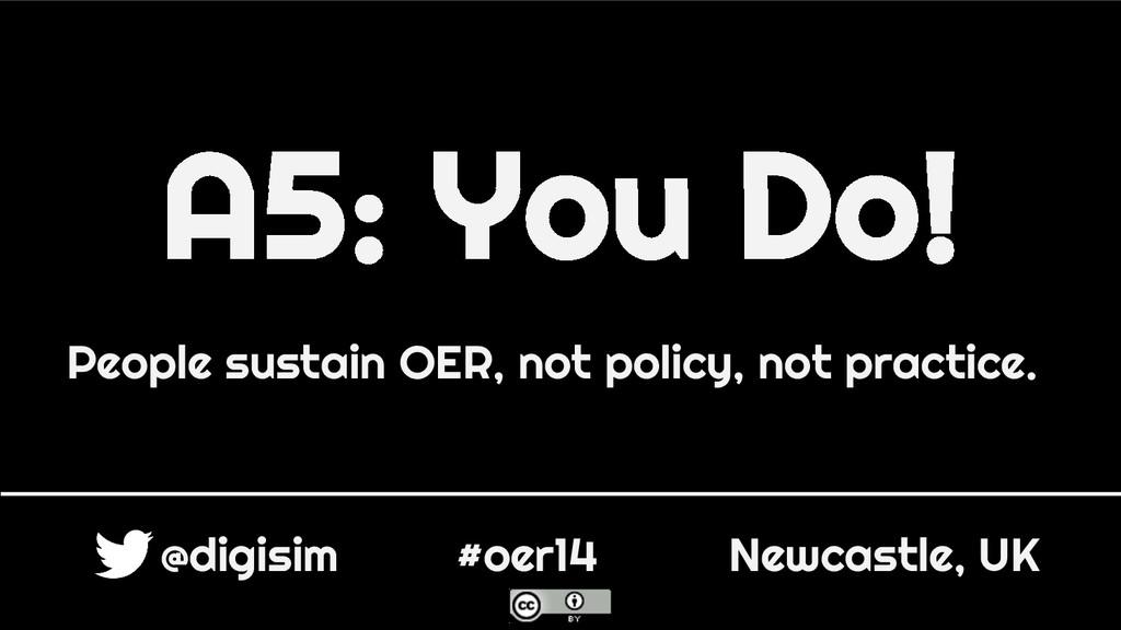 A5: You Do! @digisim #oer14 Newcastle, UK Peopl...