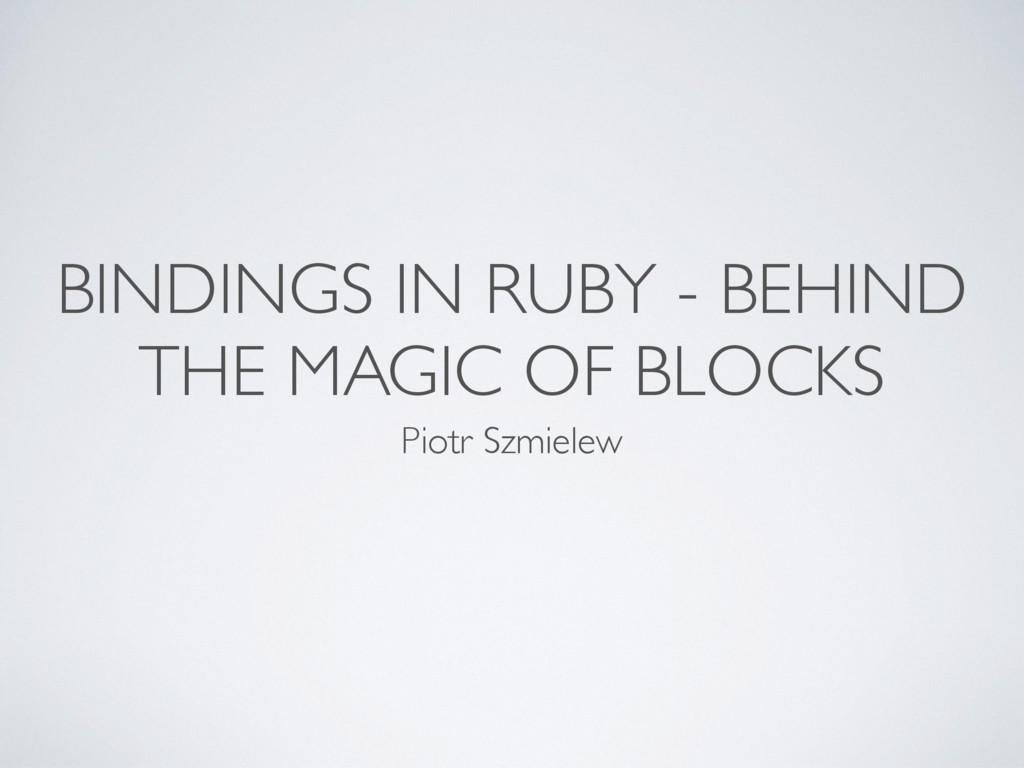 BINDINGS IN RUBY - BEHIND THE MAGIC OF BLOCKS P...