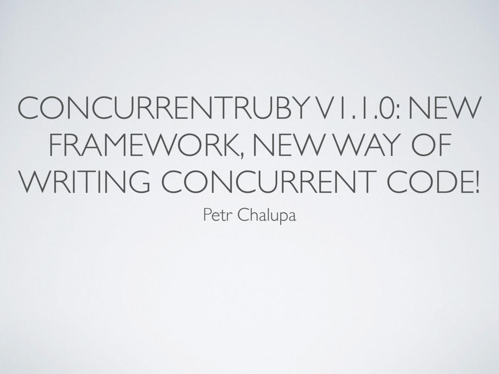 CONCURRENTRUBY V1.1.0: NEW FRAMEWORK, NEW WAY O...