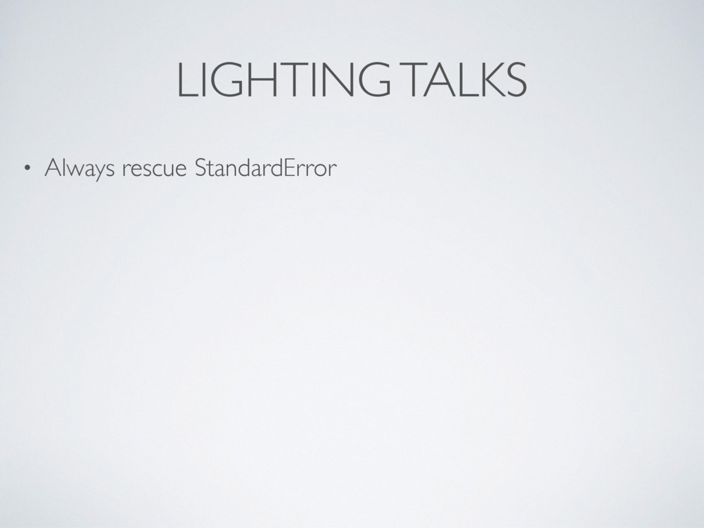 LIGHTING TALKS • Always rescue StandardError