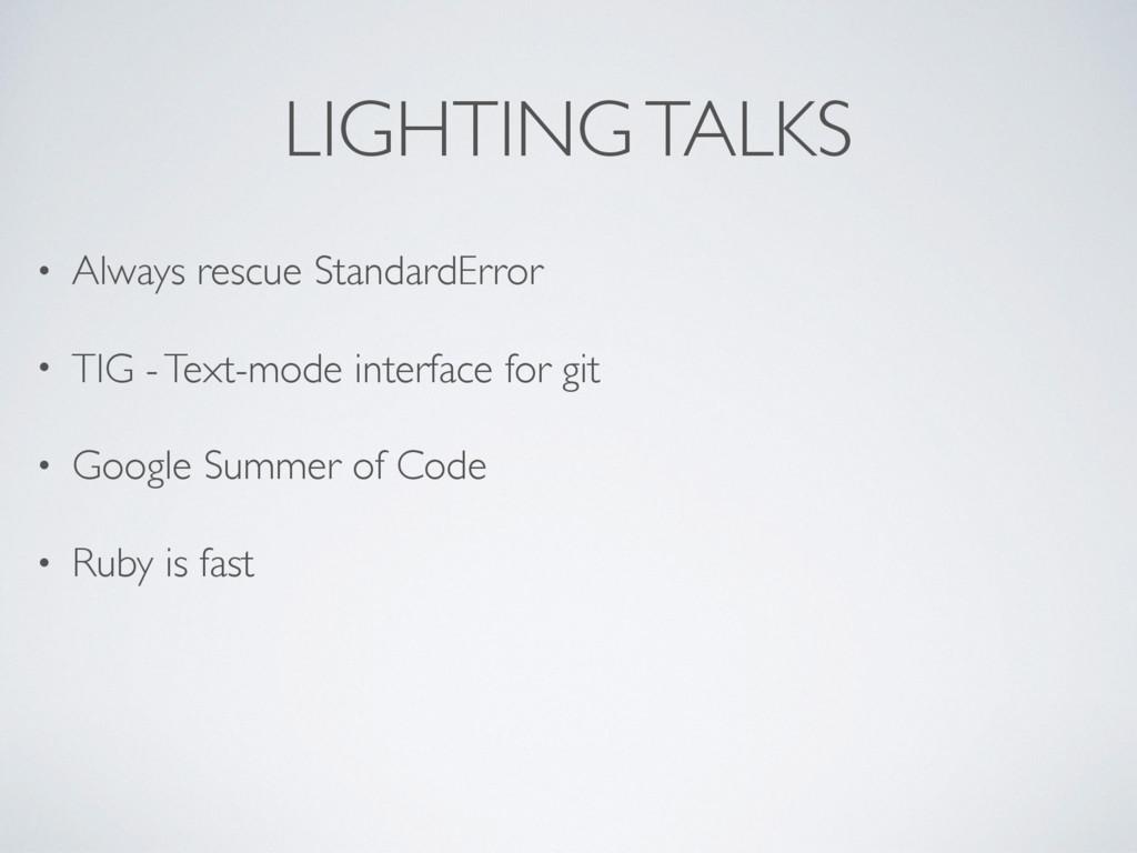 LIGHTING TALKS • Always rescue StandardError • ...