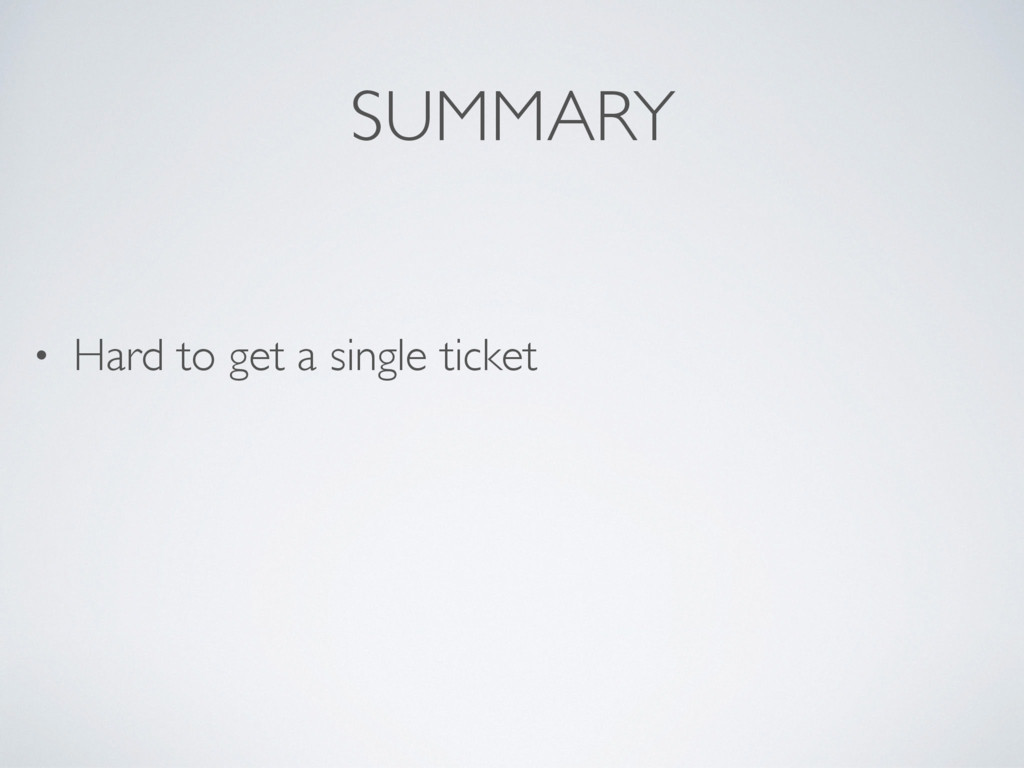 SUMMARY • Hard to get a single ticket