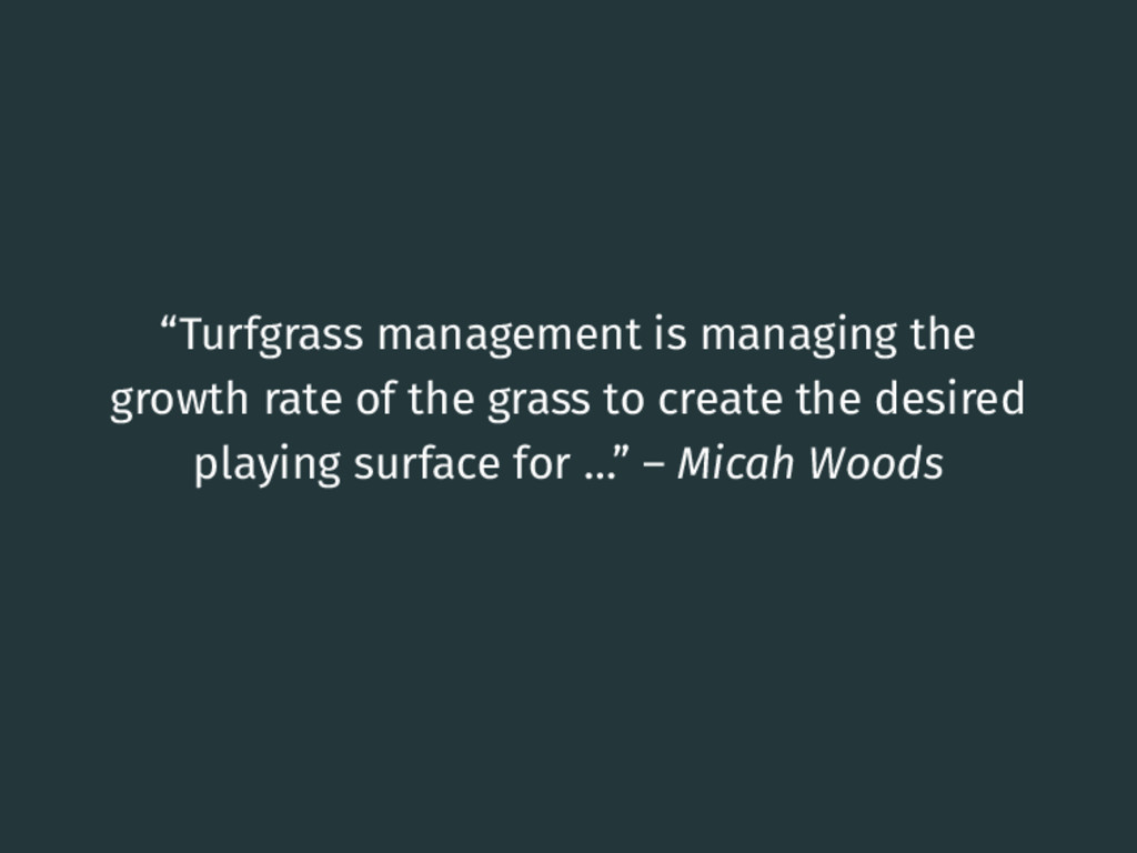 """""""Turfgrass management is managing the growth ra..."""