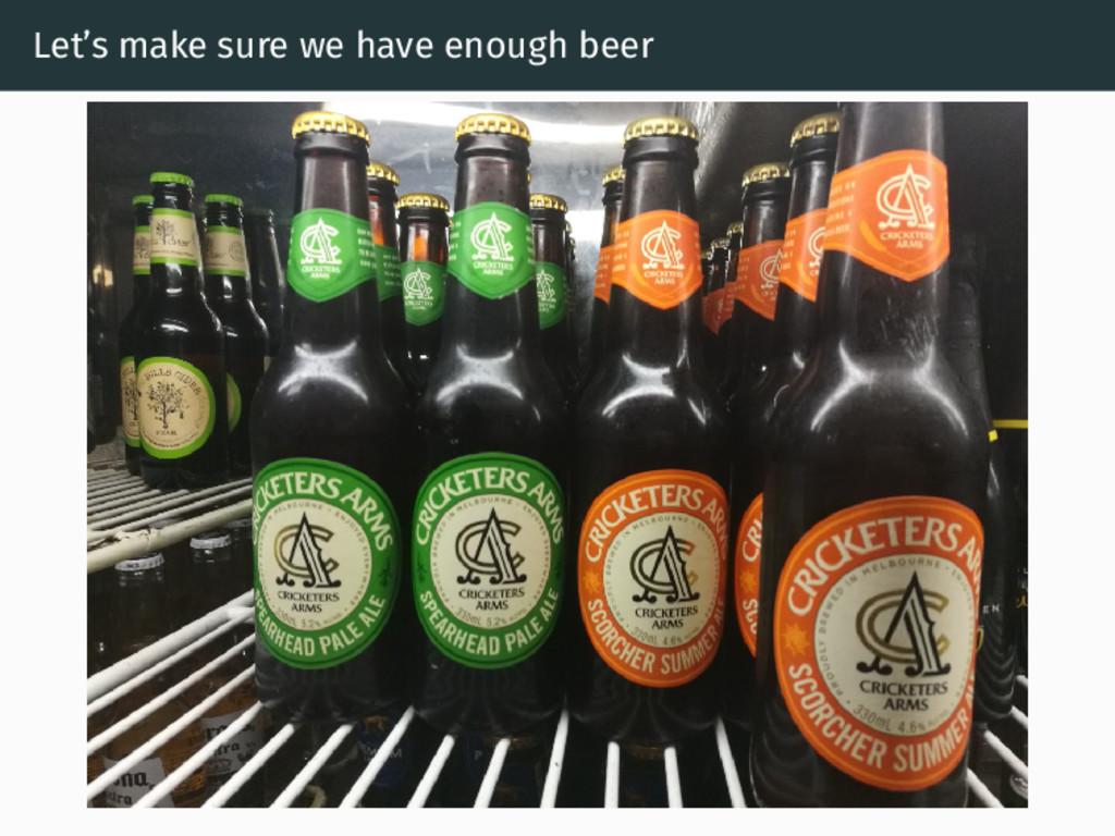 Let's make sure we have enough beer